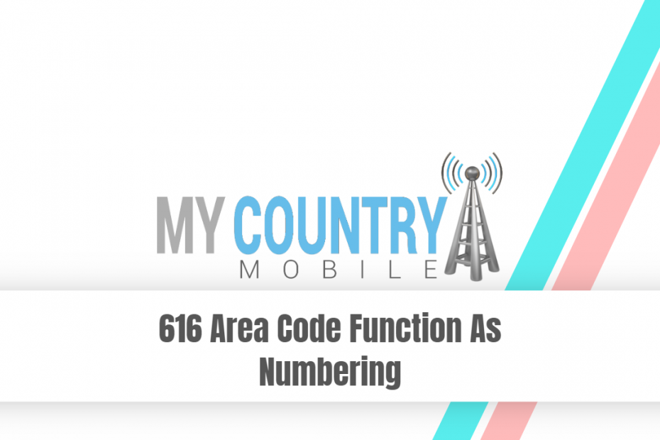 616 Area Code Function As Numbering - My Country Mobile