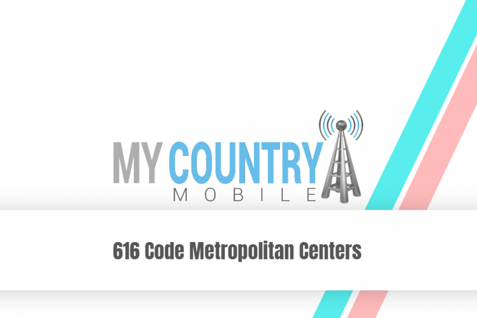 616 Code Metropolitan Centers - My Country Mobile