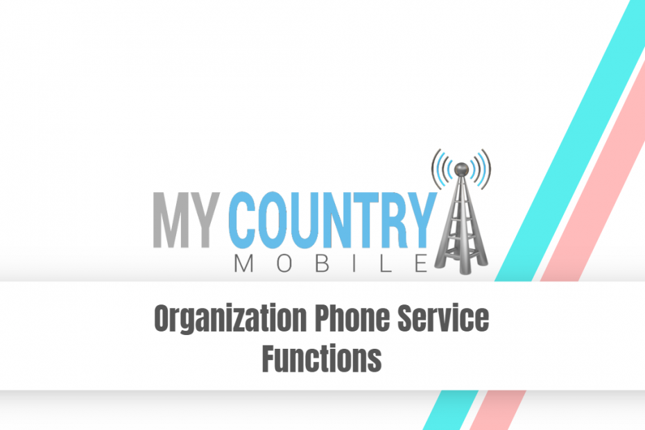 Organization Phone Service Functions - My Country Mobile