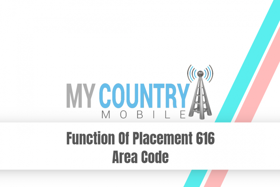 Function Of Placement 616 Area Code - My Country Mobile