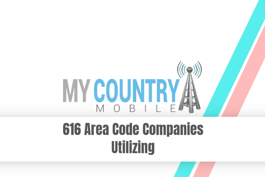 616 Area Code Companies Utilizing - My Country Mobile