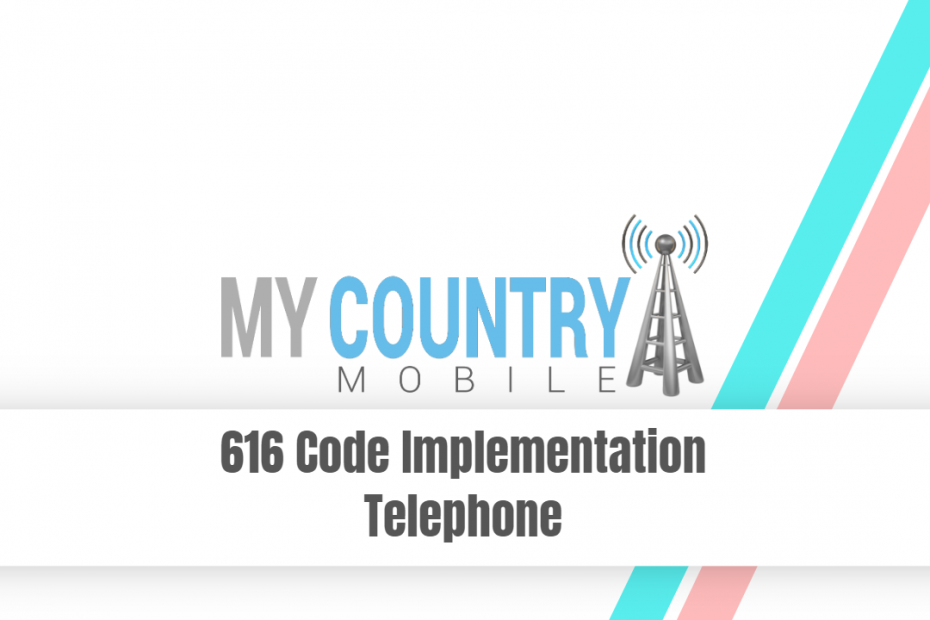 616 Code Implementation Telephone - My Country Mobile